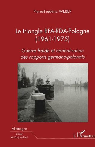 Couverture Le triangle RFA-RDA-Pologne (1961-1975)