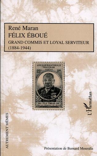 Couverture Félix Eboué Grand commis et loyal serviteur (1884-1944)
