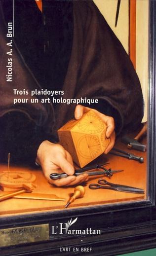 Couverture Trois plaidoyers pour un art holographique