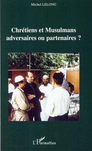 Couverture Chrétiens et Musulmans adversaires ou partenaires ?
