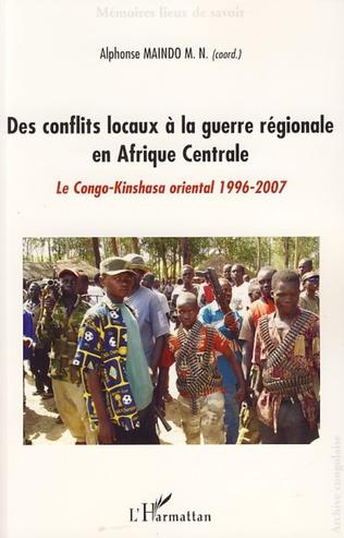 Couverture Des conflits locaux à la guerre régionale en Afrique Centrale