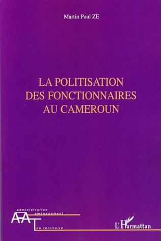 Couverture La politisation des fonctionnaires au Cameroun
