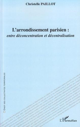 Couverture L'arrondissement parisien : entre déconcentration et décentralisation