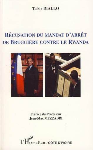 Couverture Récusation du mandat d'arrêt de Bruguière contre le Rwanda