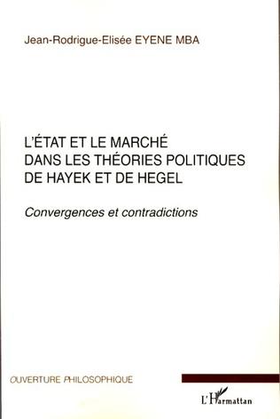 Couverture L'Etat et le marché dans les théories politiques de Hayek et de Hegel
