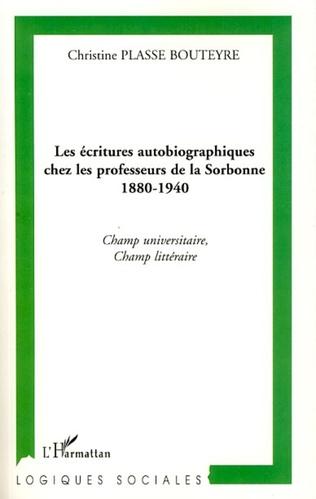 Couverture Les écritures autobiographiques chez les professeurs de la Sorbonne 1880-1940