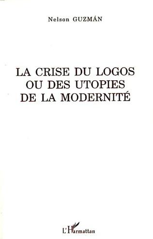 Couverture La crise du logos ou des utopies de la modernité