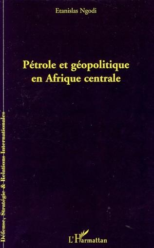 Couverture Pétrole et géopolitique en Afrique centrale
