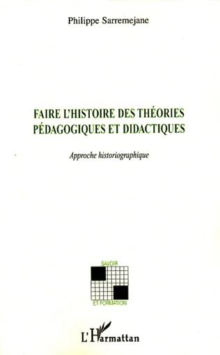 Couverture Faire l'histoire des théories pédagogiques et didactiques