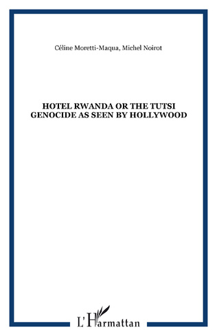Couverture Hotel Rwanda or the tutsi genocide as seen by Hollywood