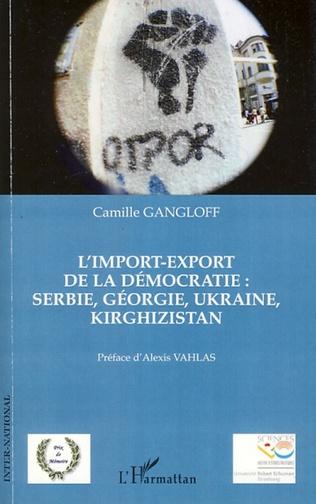 Couverture L'import-export de la démocratie : Serbie, Géorgie, Ukraine, Kirghizistan