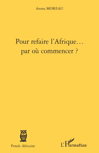 Couverture Pour refaire l'Afrique... par où commencer ?