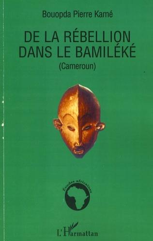 Couverture De la rébellion dans le Bamiléké (Cameroun)