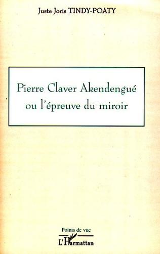 Couverture Pierre Claver Akendengué ou l'épreuve du miroir