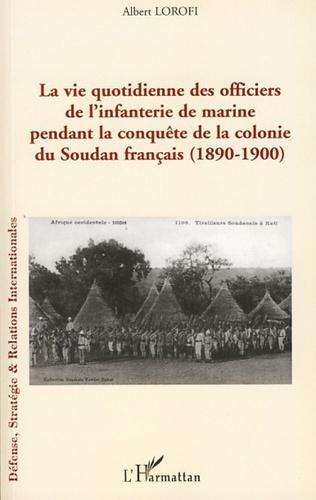 Couverture La vie quotidienne des officiers de l'infanterie de marine pendant la conquête de la colonie du Soudan français