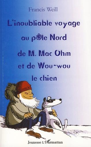 Couverture L'inoubliable voyage au pôle nord de M. Mac Ohm et de Wou-Wou le chien