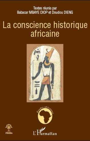 Couverture LA RUPTURE DE LA CONSCIENCE HISTORIQUE AFRICAINE: L'OBSTACLE MAJEUR D'UNE RENAISSANCE AFRICAINE