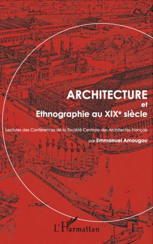 Couverture Architecture et Ethnographie au XIXe siècle