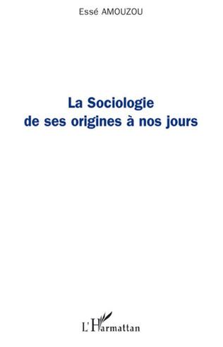 Couverture La sociologie de ses origines à nos jours