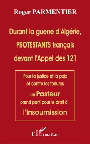 Couverture Durant la guerre d'Algérie, PROTESTANTS français devant l'appel des 121