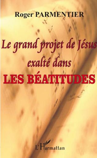 Couverture Le grand projet de Jésus exalté dans les Béatitudes