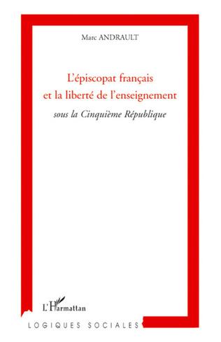Couverture L'épiscopat français et la liberté de l'enseignement sous la cinquième République