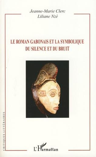 Couverture Le roman gabonais et la symbolique du silence et du bruit