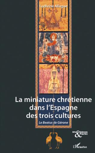 Couverture La miniature chrétienne dans l'Espagne des trois cultures