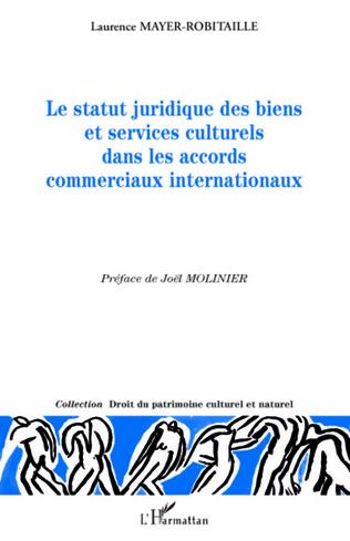 Couverture Le statut juridique des biens et services culturels dans les accords commerciaux internationaux