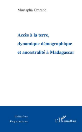 Couverture Accès à la terre, dynamique démographique et ancestralité à Madagascar