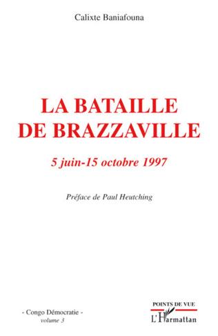 Couverture La bataille de Brazzaville 5 juin - 15 octobre 1997