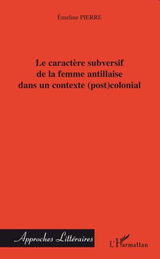 Couverture Le caractère subversif de la femme antillaise dans un contexte (post)colonial