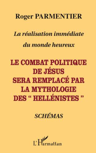 Couverture Le combat politique de Jésus sera remplacé par la mythologie des