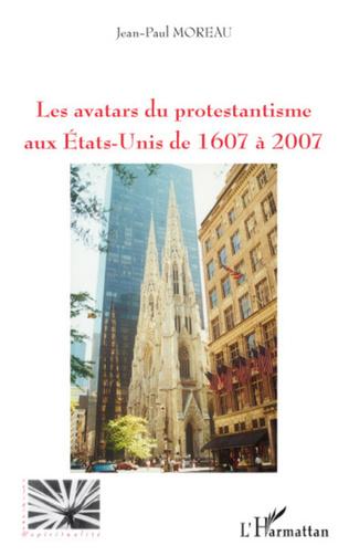 Couverture Les avatars du protestantisme aux Etats-Unis de 1607 à 2007