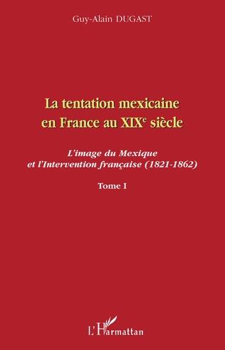 Couverture La tentation mexicaine en France au XIXème siècle