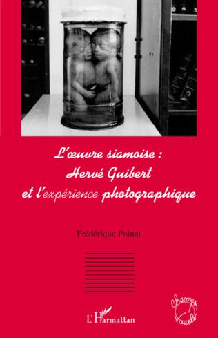 Couverture L'oeuvre siamoise : Hervé Guibert et l'expérience photographique