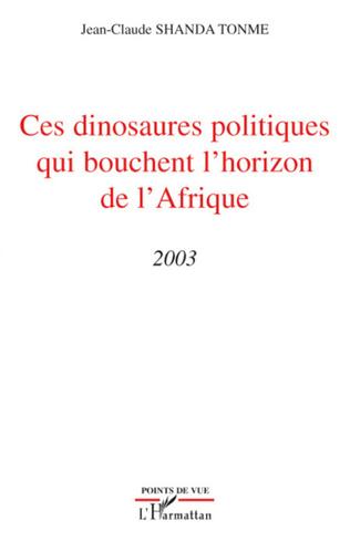 Couverture Ces dinosaures politiques qui bouchent l'horizon de l'Afrique
