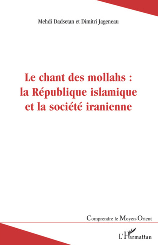 Couverture Le chant des mollahs : la République islamique et la société iranienne