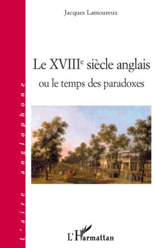 Couverture Le XVIIIe siècle anglais ou le temps des paradoxes