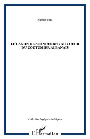 Couverture Le Canon de Scanderbeg au coeur du coutumier albanais