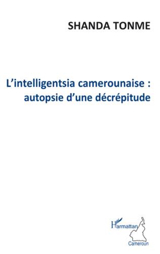 Couverture L'intelligentsia camerounaise : autopsie d'une décrépitude