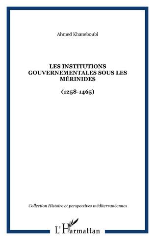 Couverture Les Institutions gouvernementales sous les Mérinides