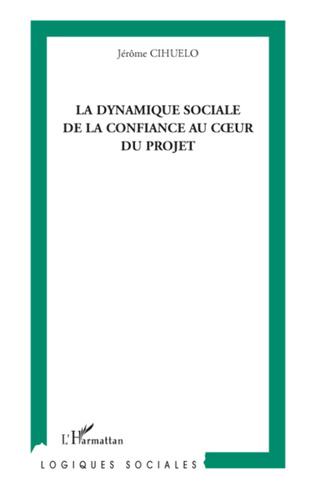 Couverture La dynamique sociale de la confiance au coeur du projet