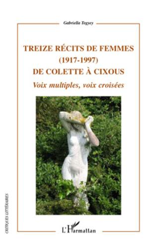 Couverture Treize récits de femmes (1917 - 1997) de Colette à Cixous