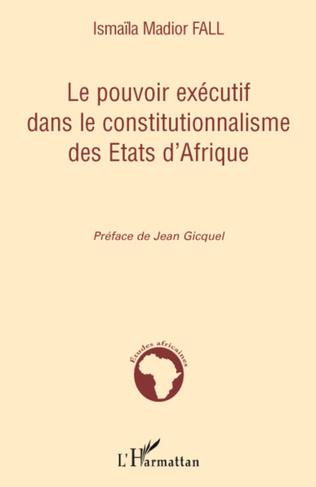 Couverture Le pouvoir exécutif dans le constitutionnalisme des Etats d'Afrique