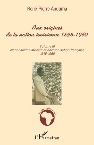 Couverture Aux origines de la nation ivoirienne 1893 - 1960 (volume III)