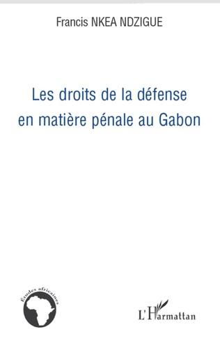 Couverture Les droits de la défense en matière pénale au Gabon