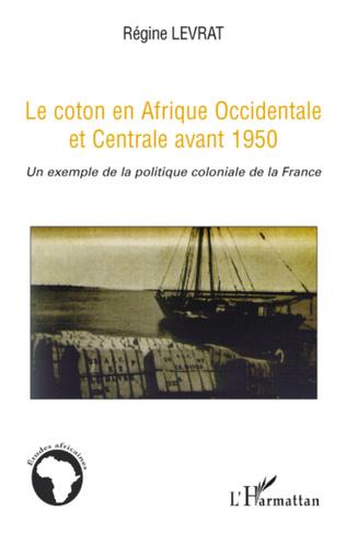 Couverture Le coton en Afrique Occidentale et Centrale avant 1950