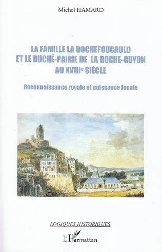 Couverture La famille La Rochefoucauld et le duché-pairie de la Roche-Guyon au XVIIIe siècle