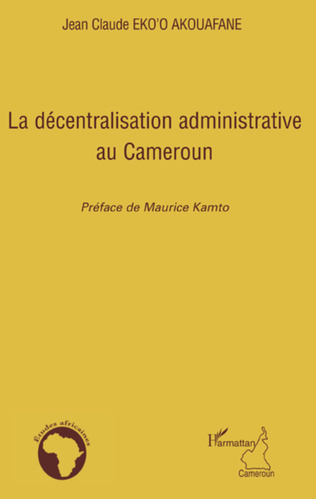 Couverture La décentralisation administrative au Cameroun